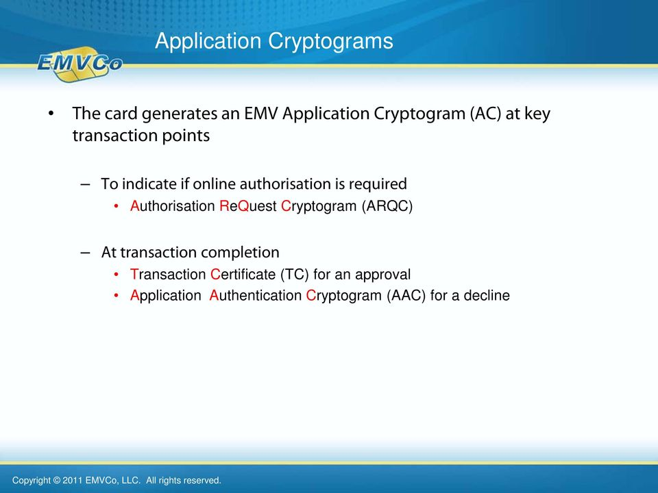 Authorisation ReQuest Cryptogram (ARQC) At transaction completion Transaction