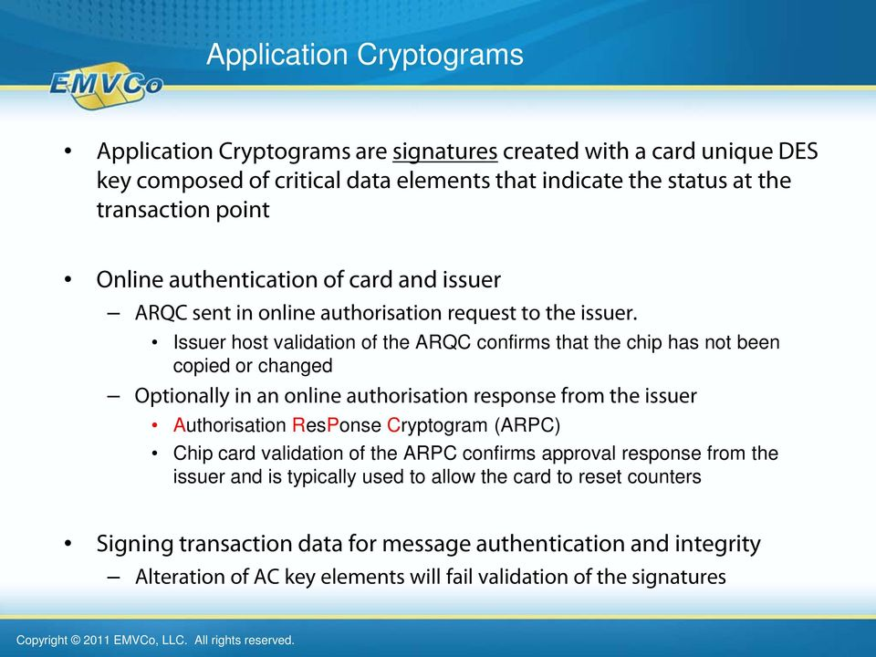 Issuer host validation of the ARQC confirms that the chip has not been copied or changed Optionally in an online authorisation response from the issuer Authorisation ResPonse Cryptogram