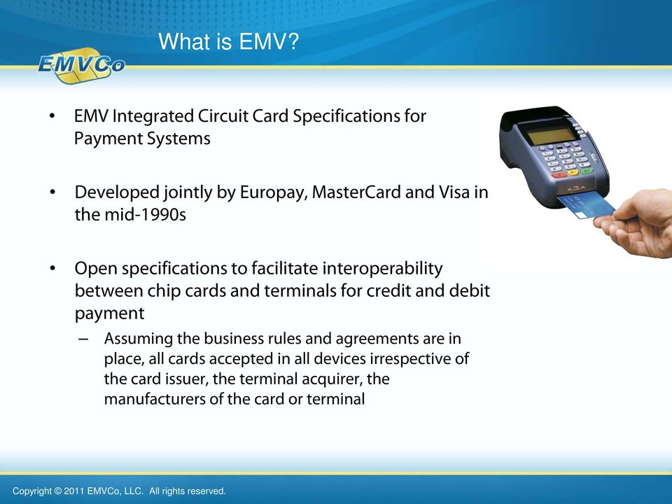 Visa in the mid-1990s Open specifications to facilitate interoperability between chip cards and terminals for