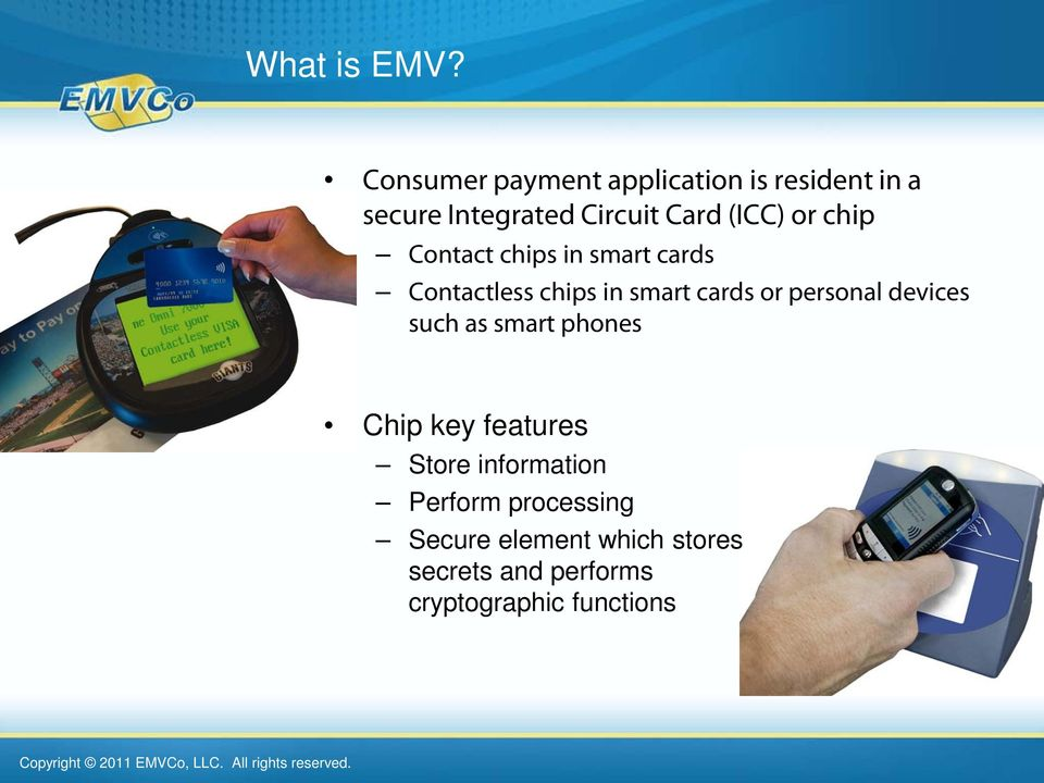 or chip Contact chips in smart cards Contactless chips in smart cards or personal