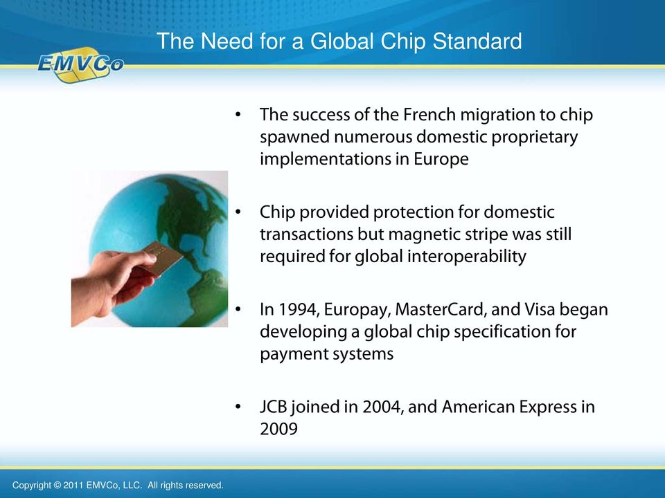 magnetic stripe was still required for global interoperability In 1994, Europay, MasterCard, and Visa