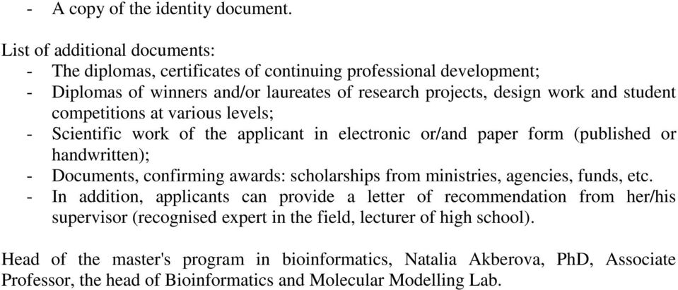 student competitions at various levels; - Scientific work of the applicant in electronic or/and paper form (published or handwritten); - Documents, confirming awards: scholarships