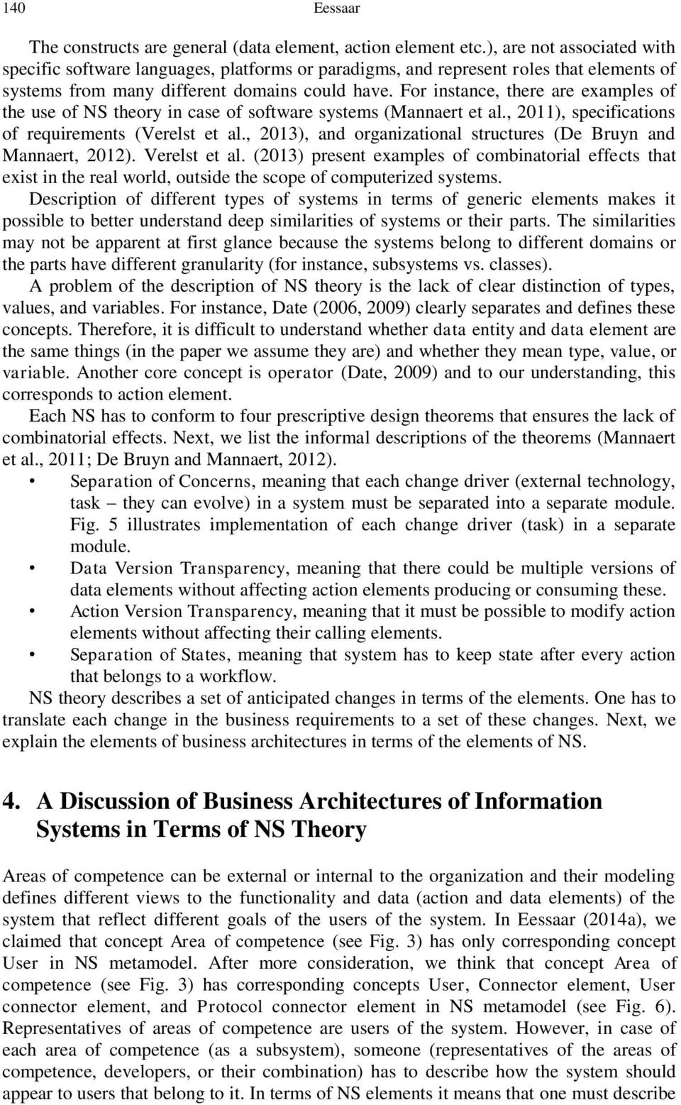 For instance, there are examples of the use of NS theory in case of software systems (Mannaert et al., 20), specifications of requirements (Verelst et al.