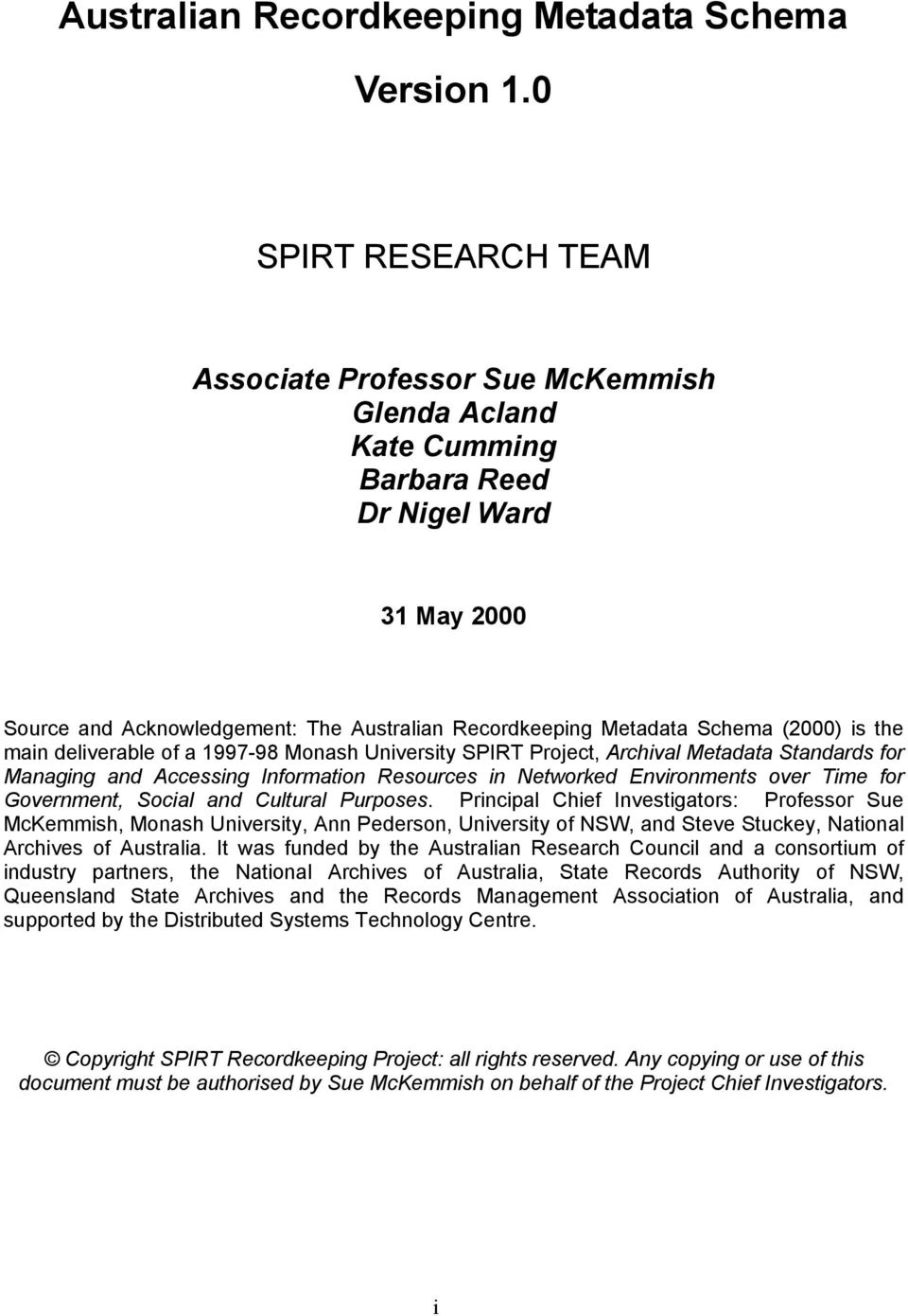 (2000) is the main deliverable of a 1997-98 Monash University SPIRT Project, Archival Metadata Standards for Managing and Accessing Information Resources in Networked Environments over Time for