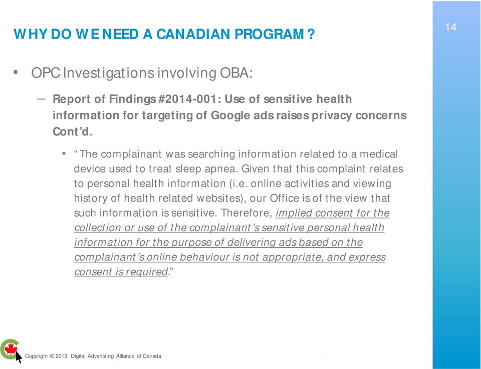 The complainant was searching information related to a medical device used to treat sleep apnea. Given that this complaint relates to personal health information (i.e. online activities and viewing history of health related websites), our Office is of the view that such information is sensitive.