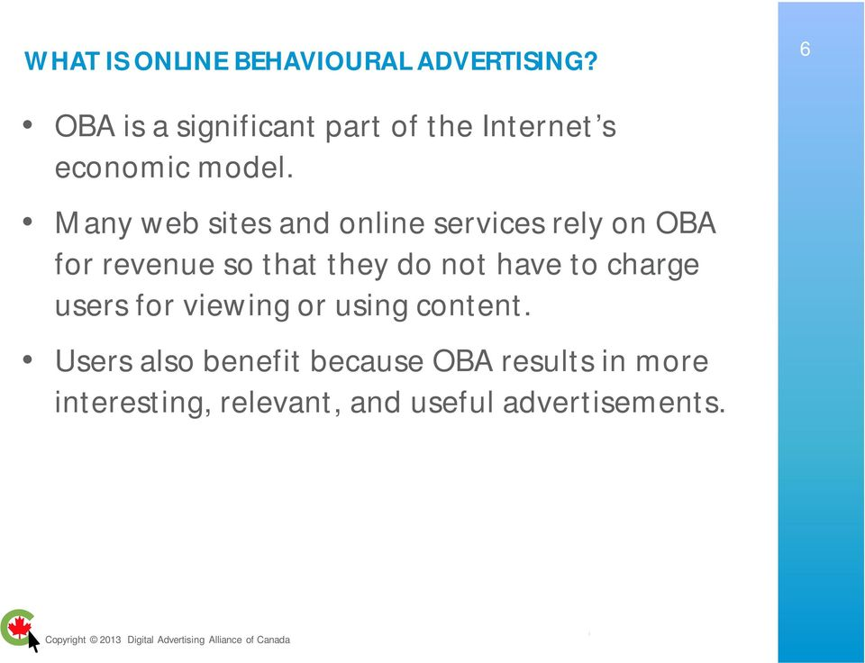 Many web sites and online services rely on OBA for revenue so that they do not