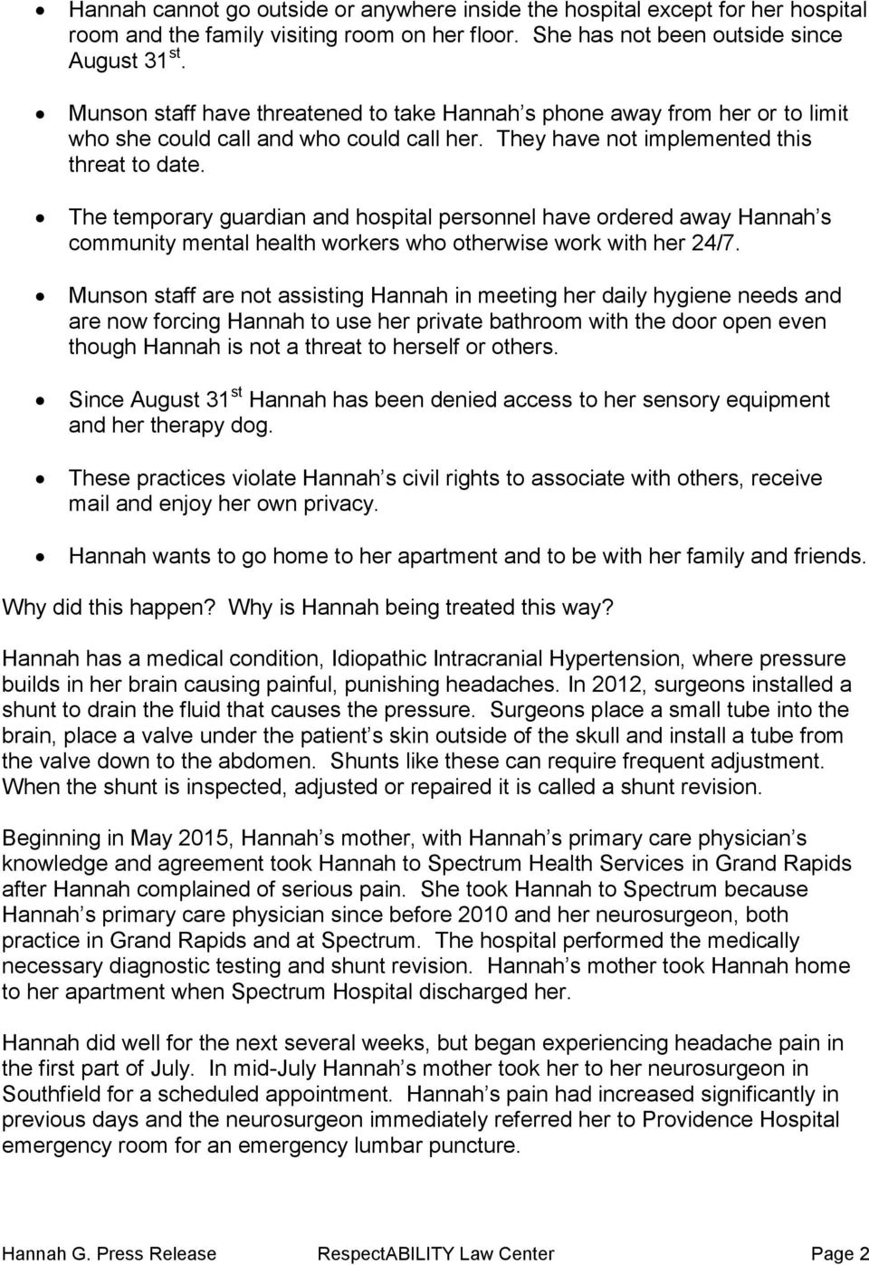 The temporary guardian and hospital personnel have ordered away Hannah s community mental health workers who otherwise work with her 24/7.