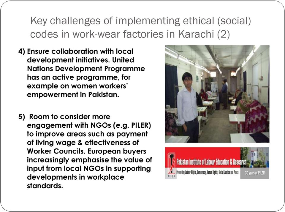 United Nations Development Programme has an active programme, for example on women workers empowerment in Pakistan.