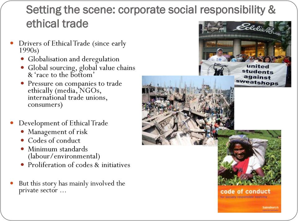 ethically (media, NGOs, international trade unions, consumers) Development of Ethical Trade Management of risk Codes of