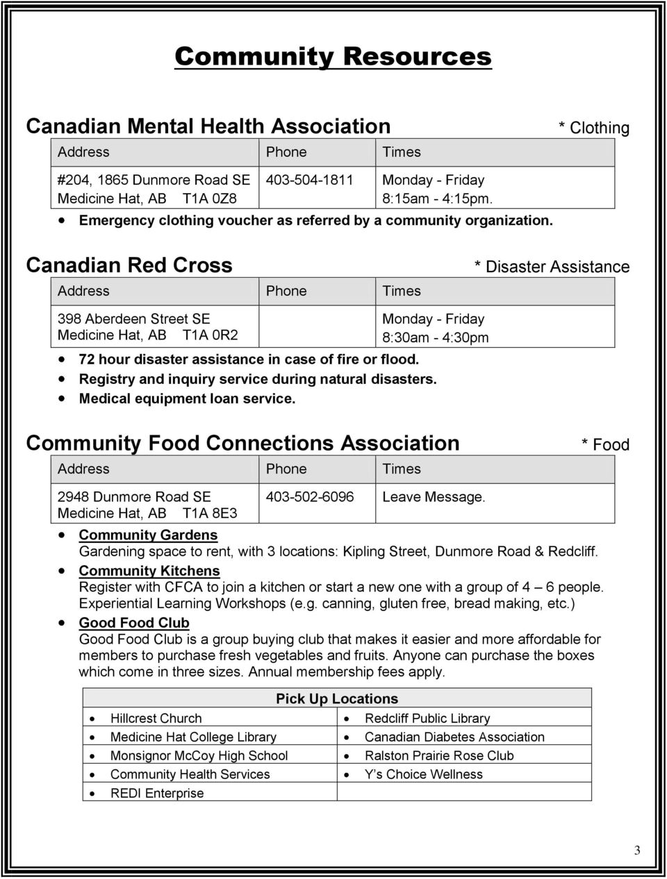 Canadian Red Cross * Disaster Assistance 398 Aberdeen Street SE T1A 0R2 Monday - Friday 8:30am - 4:30pm 72 hour disaster assistance in case of fire or flood.