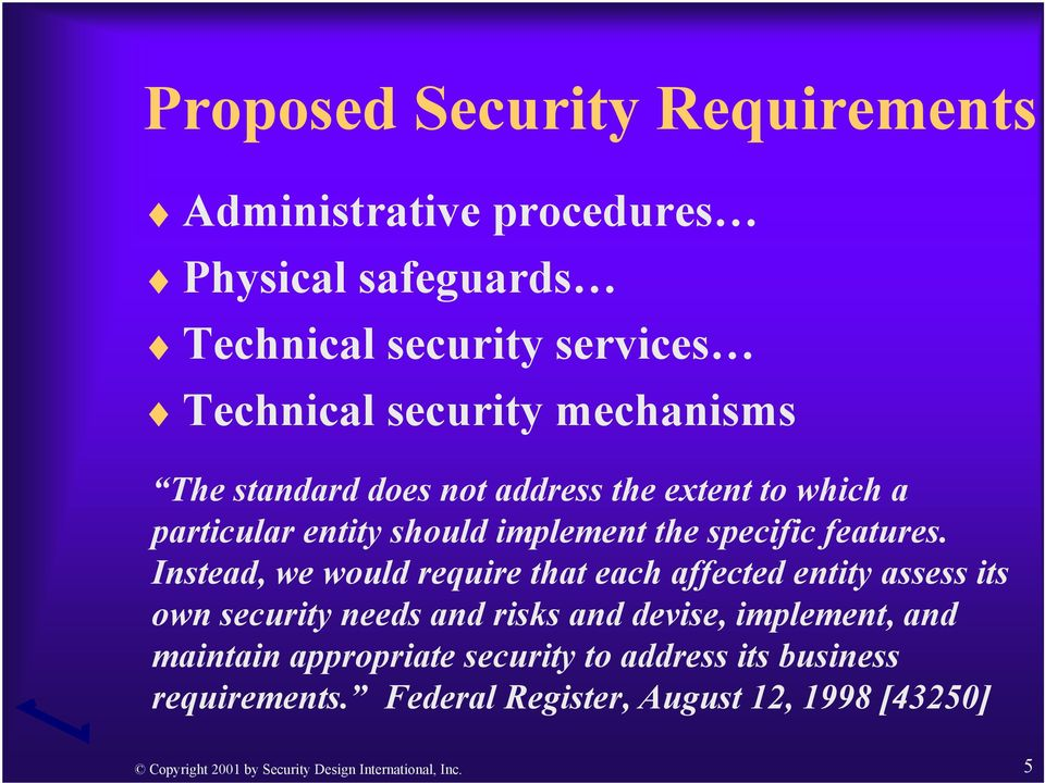Instead, we would require that each affected entity assess its own security needs and risks and devise, implement, and maintain