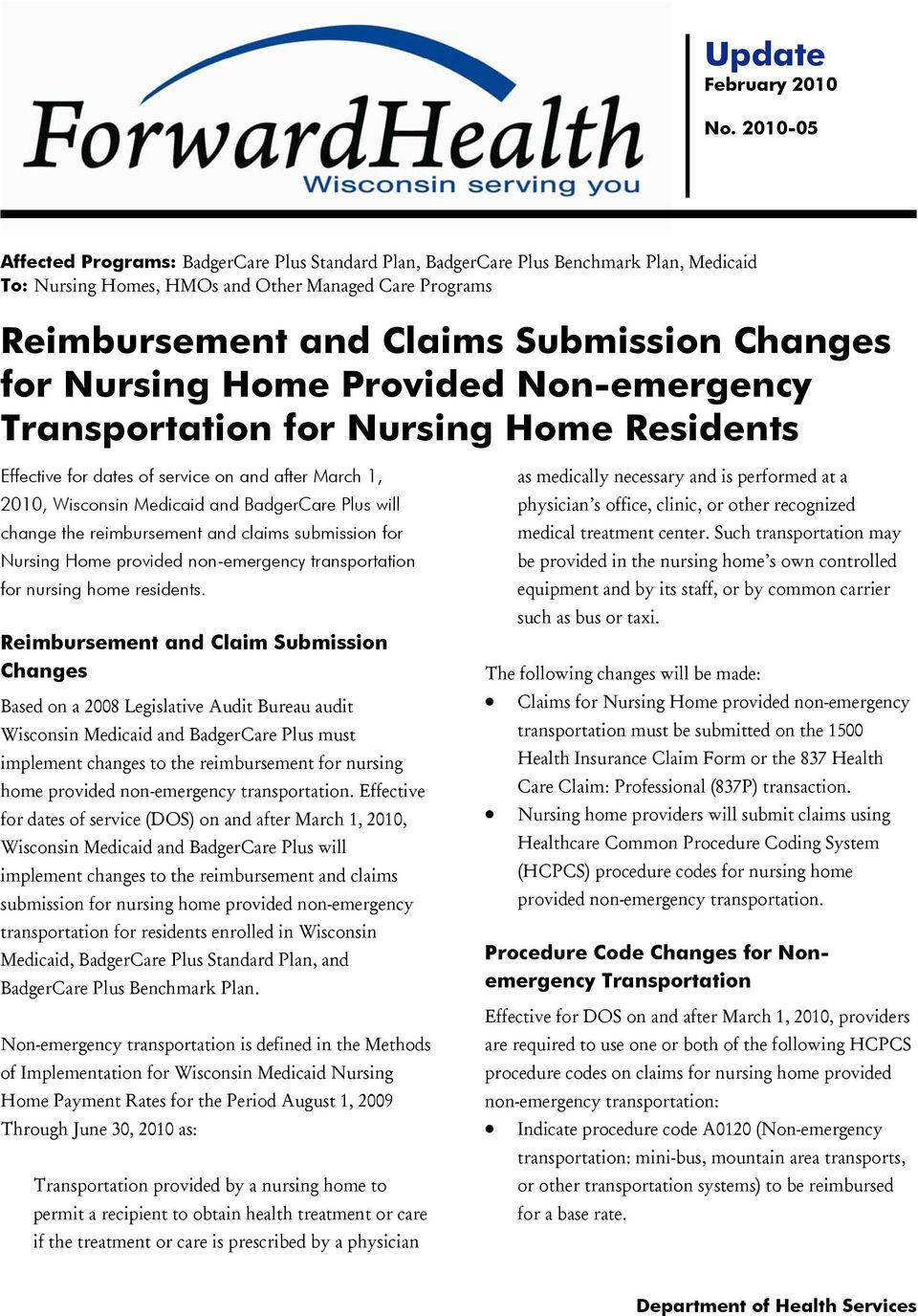 for Nursing Home Provided Non-emergency Transportation for Nursing Home Residents Effective for dates of service on and after March 1, 2010, Wisconsin Medicaid and BadgerCare Plus will change the