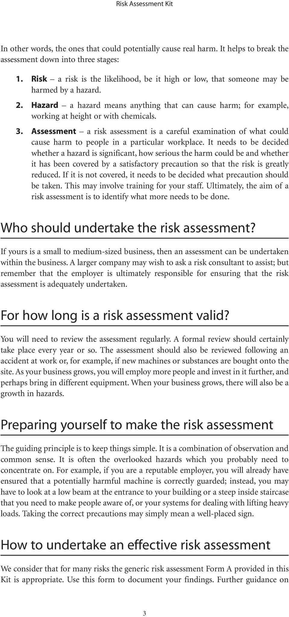 Assessment a risk assessment is a careful examination of what could cause harm to people in a particular workplace.