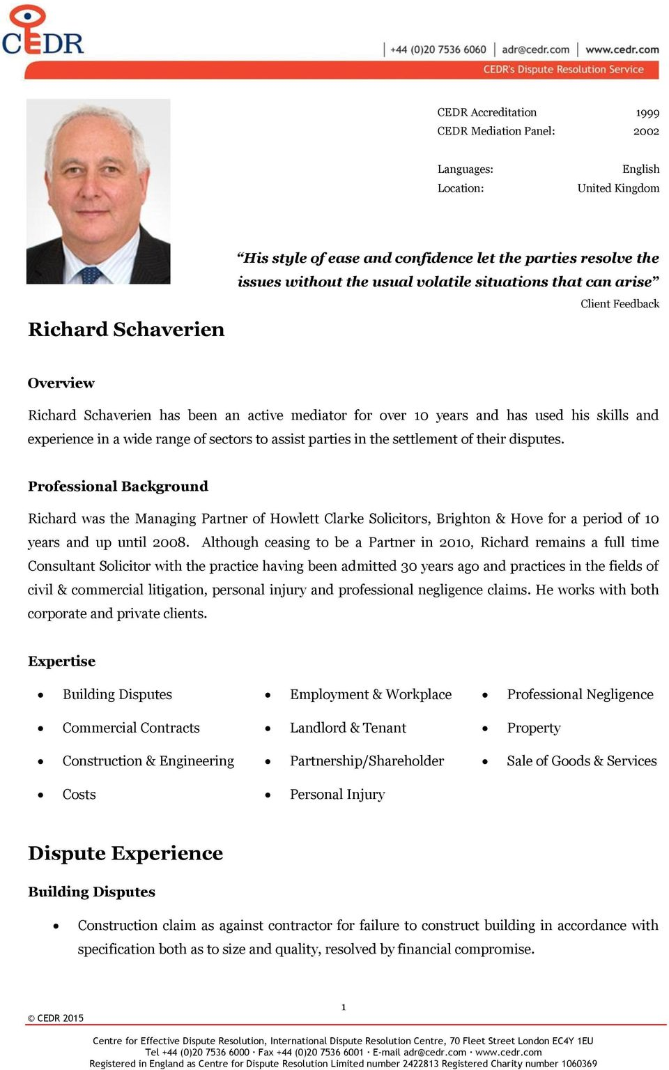 assist parties in the settlement of their disputes. Professional Background Richard was the Managing Partner of Howlett Clarke Solicitors, Brighton & Hove for a period of 10 years and up until 2008.
