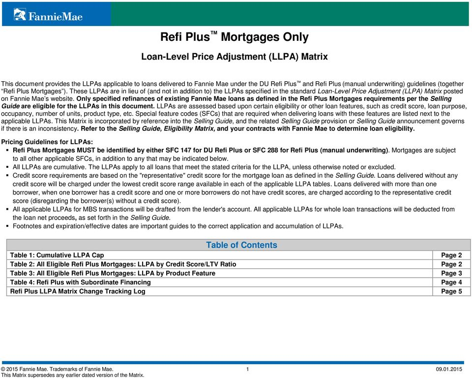 These LLPAs are in lieu of (and not in addition to) the LLPAs specified in the standard Loan-Level Price Adjustment (LLPA) Matrix posted on Fannie Mae s website.