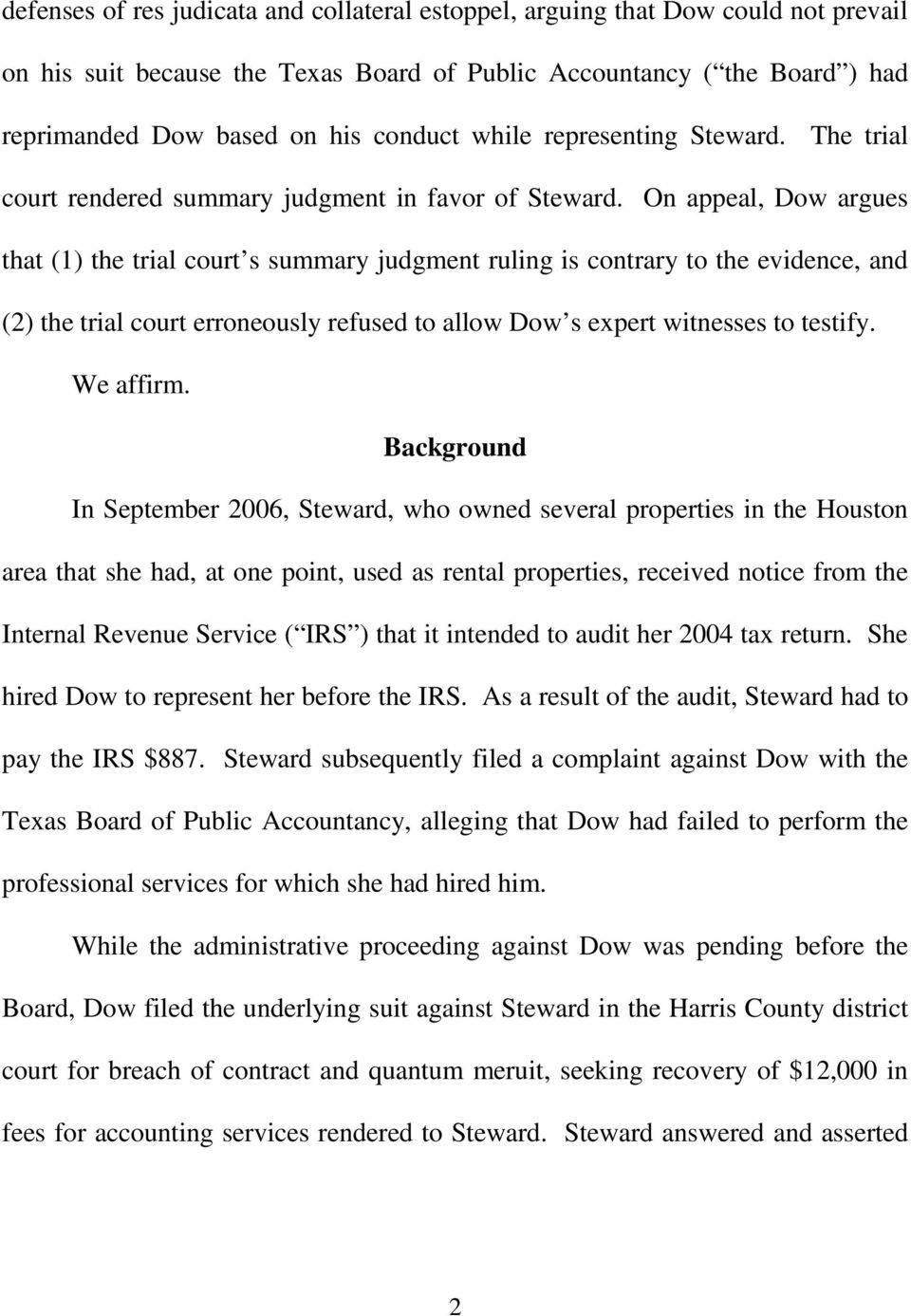 On appeal, Dow argues that (1) the trial court s summary judgment ruling is contrary to the evidence, and (2) the trial court erroneously refused to allow Dow s expert witnesses to testify. We affirm.