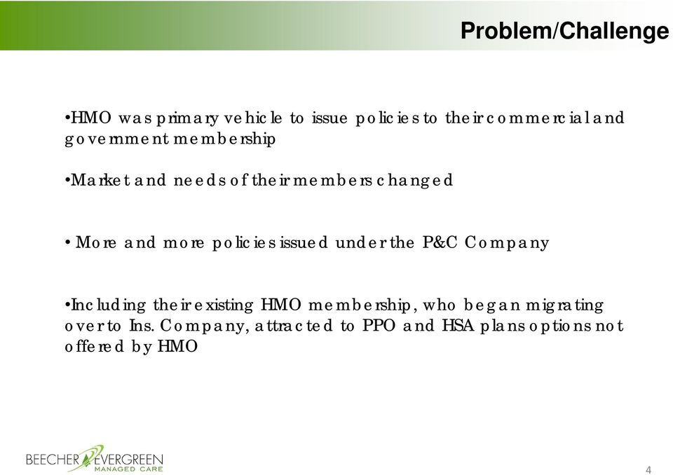 policies issued under the P&C Company Including their existing HMO membership, who