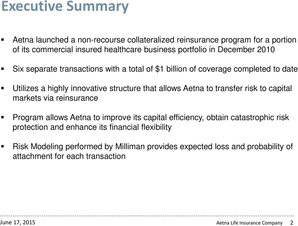 transfer risk to capital markets via reinsurance Program allows Aetna to improve its capital efficiency, obtain catastrophic risk protection and enhance its