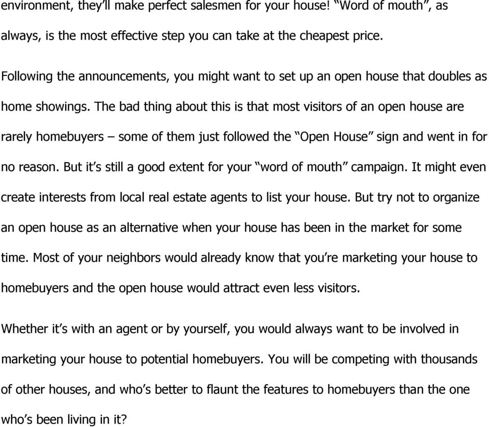 The bad thing about this is that most visitors of an open house are rarely homebuyers some of them just followed the Open House sign and went in for no reason.