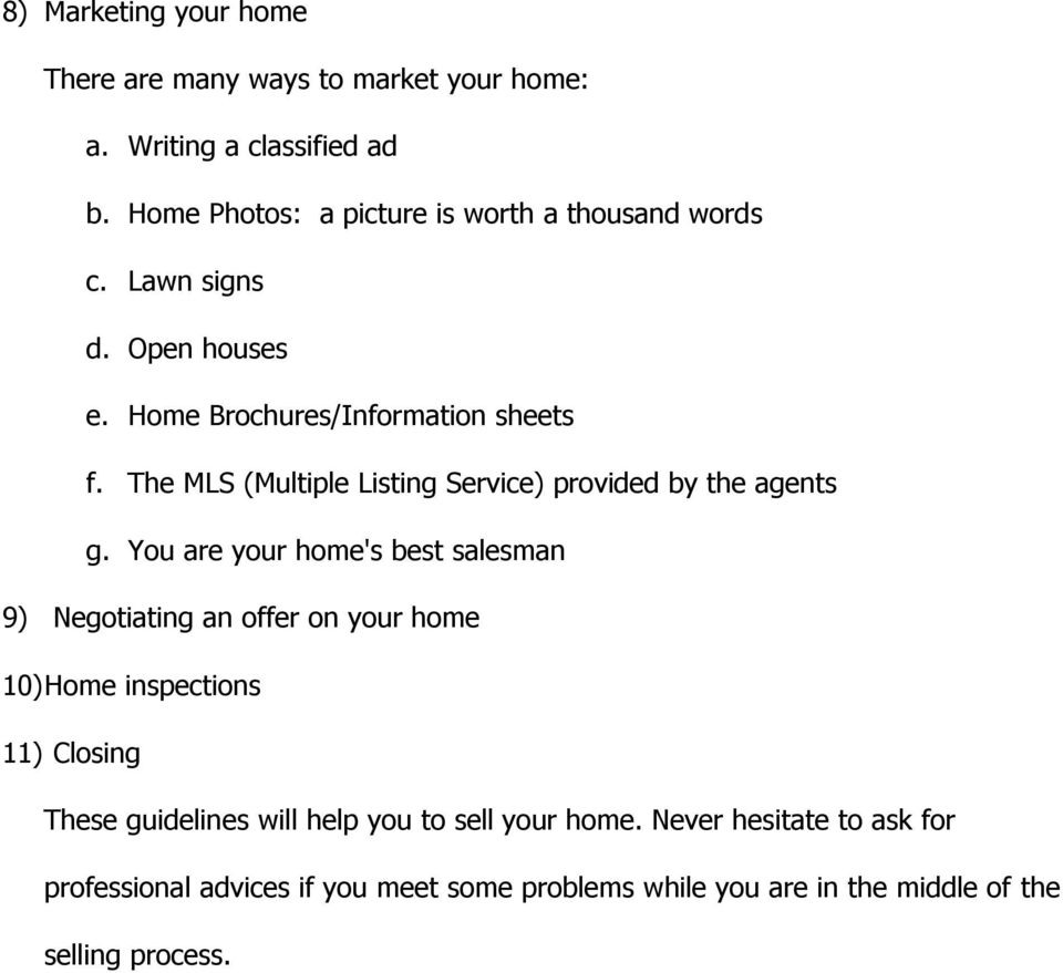 The MLS (Multiple Listing Service) provided by the agents g.