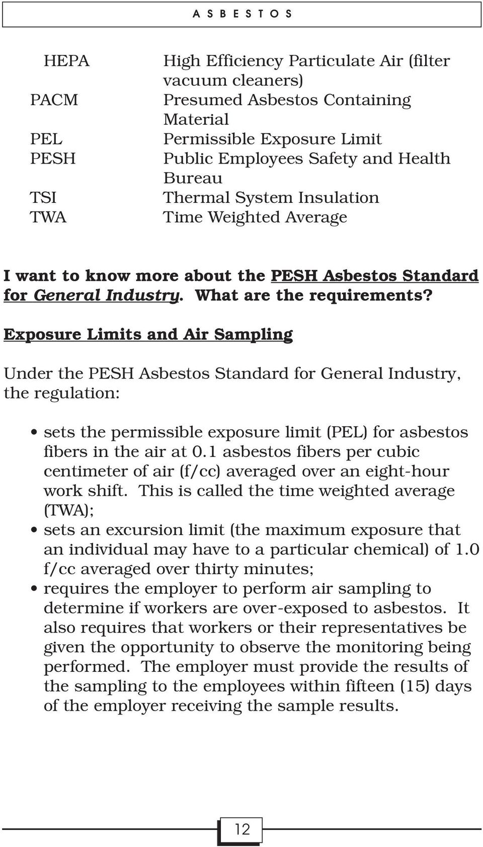Exposure Limits and Air Sampling Under the PESH Asbestos Standard for General Industry, the regulation: sets the permissible exposure limit (PEL) for asbestos fibers in the air at 0.