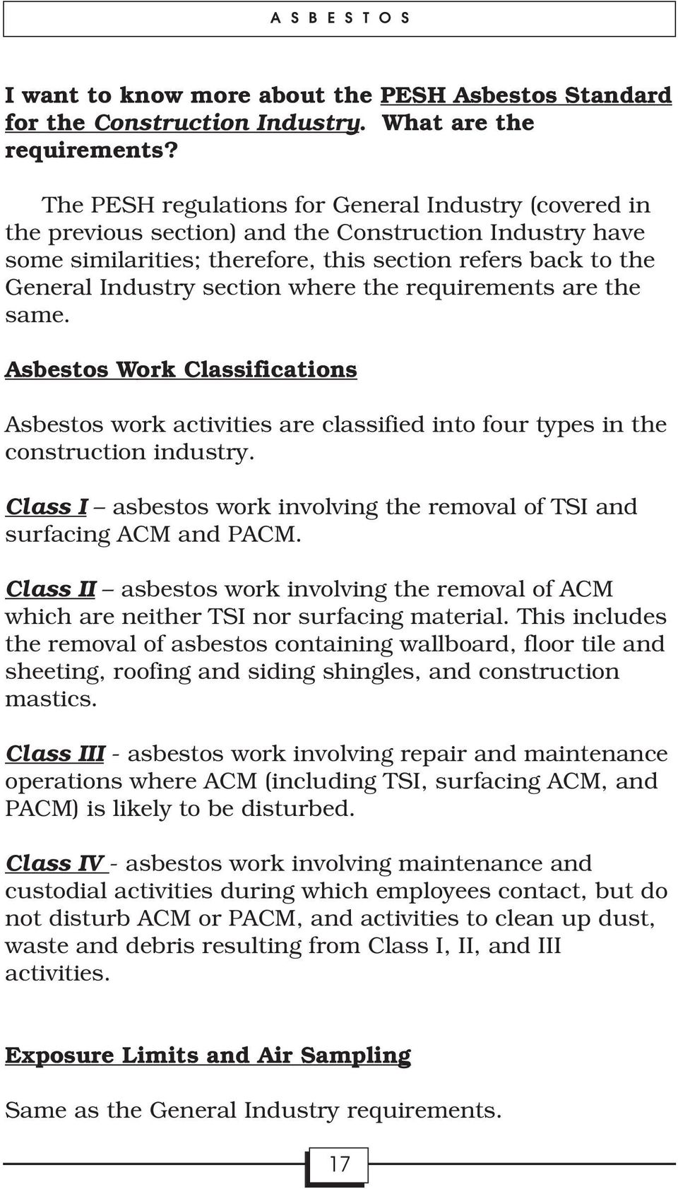 where the requirements are the same. Asbestos Work Classifications Asbestos work activities are classified into four types in the construction industry.