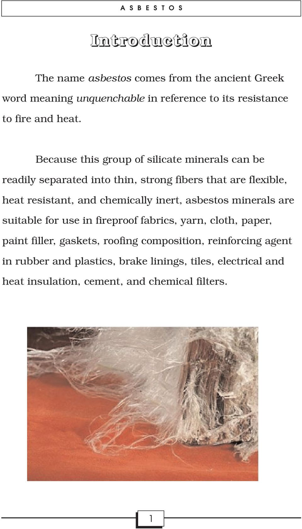 chemically inert, asbestos minerals are suitable for use in fireproof fabrics, yarn, cloth, paper, paint filler, gaskets, roofing
