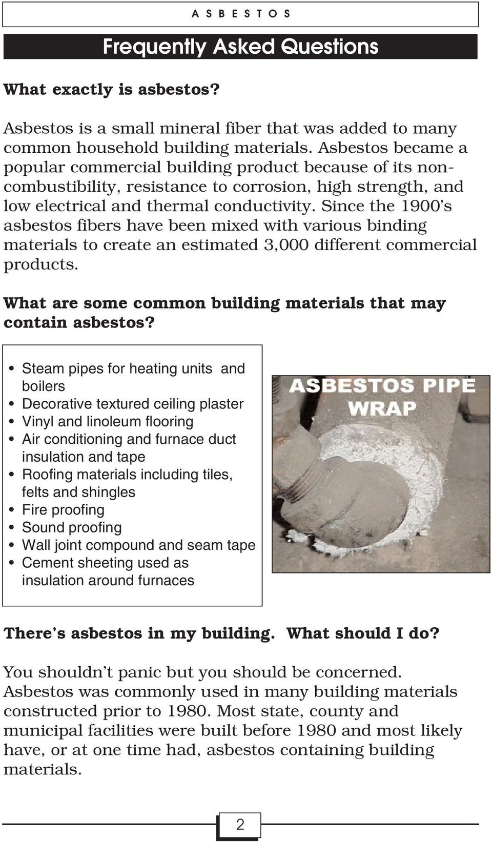 Since the 1900 s asbestos fibers have been mixed with various binding materials to create an estimated 3,000 different commercial products.