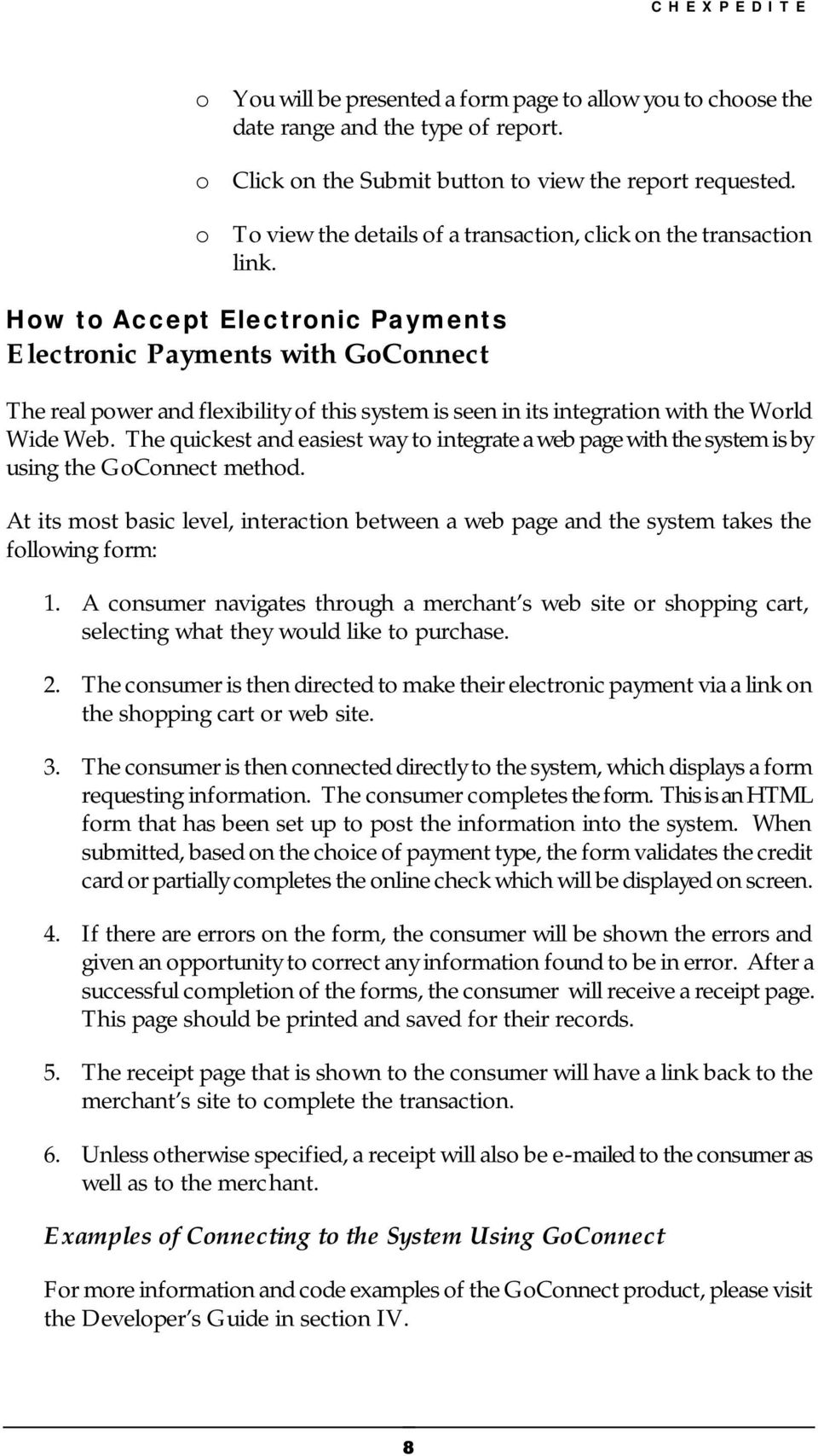 How to Accept Electronic Payments Electronic Payments with GoConnect The real power and flexibility of this system is seen in its integration with the World Wide Web.