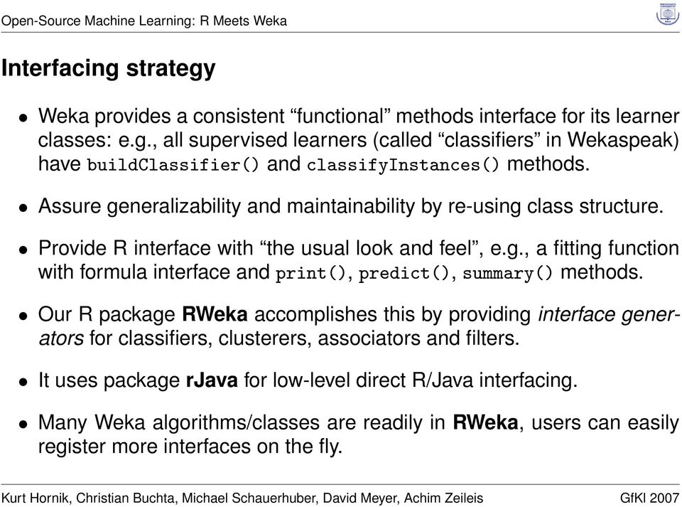 Our R package RWeka accomplishes this by providing interface generators for classifiers, clusterers, associators and filters.