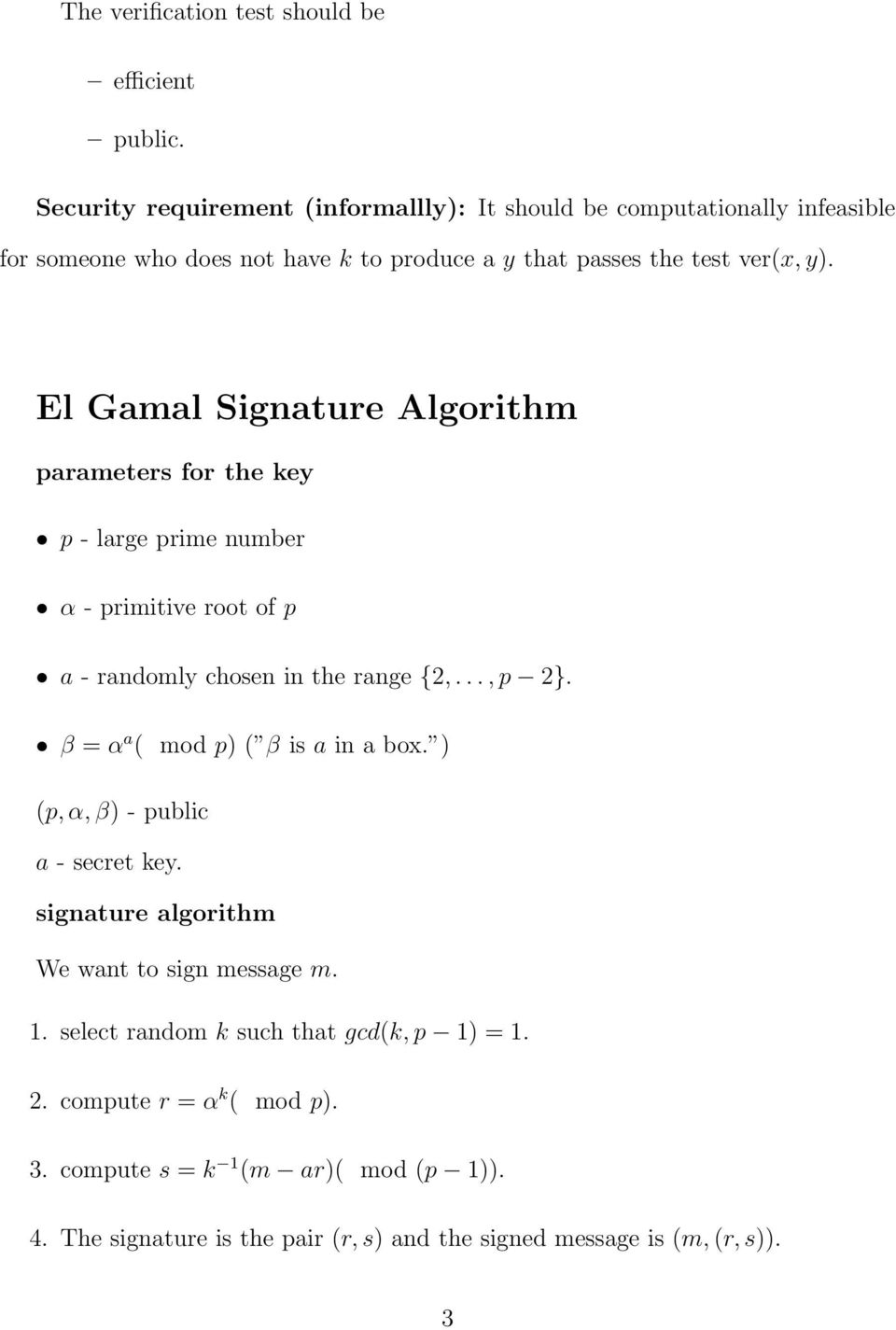El Gamal Signature Algorithm parameters for the key p - large prime number α - primitive root of p a - randomly chosen in the range {2,..., p 2}.
