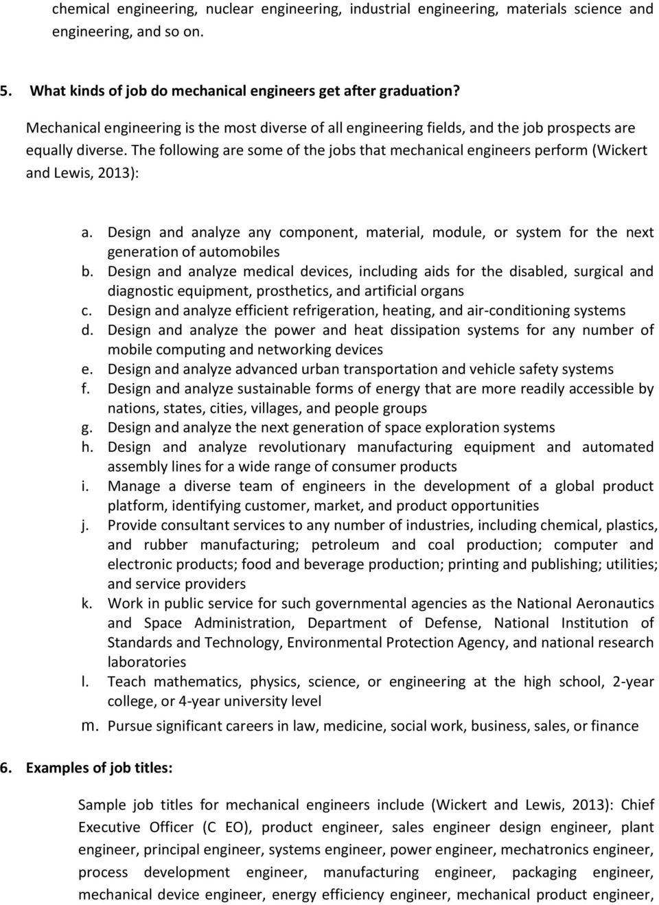 The following are some of the jobs that mechanical engineers perform (Wickert and Lewis, 2013): a.