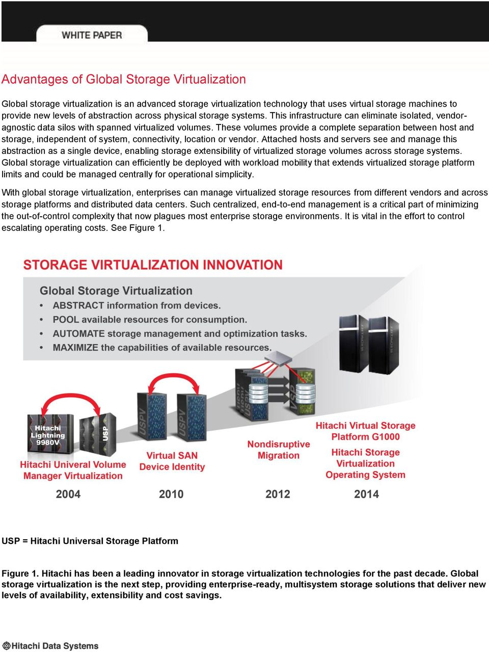 These volumes provide a complete separation between host and storage, independent of system, connectivity, location or vendor.