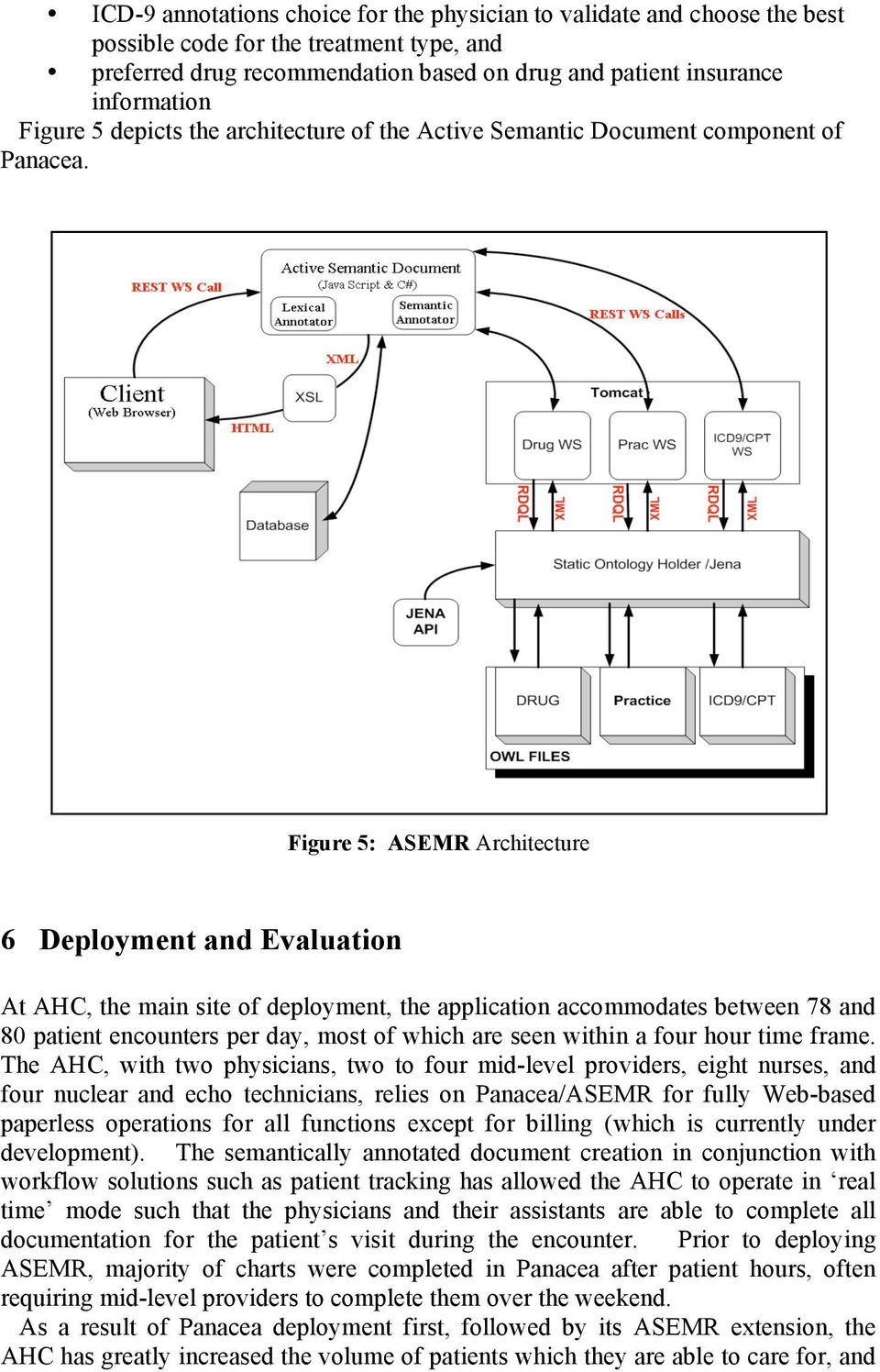 Figure 5: ASEMR Architecture 6 Deployment and Evaluation At AHC, the main site of deployment, the application accommodates between 78 and 80 patient encounters per day, most of which are seen within
