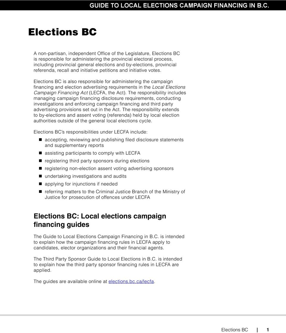 Elections BC is also responsible for administering the campaign financing and election advertising requirements in the Local Elections Campaign Financing Act (LECFA, the Act).