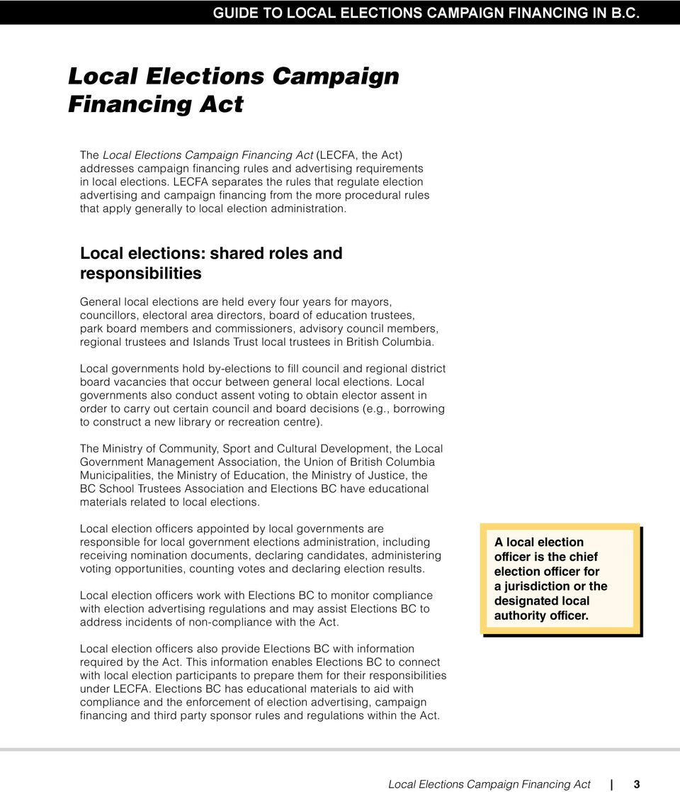 Local elections: shared roles and responsibilities General local elections are held every four years for mayors, councillors, electoral area directors, board of education trustees, park board members