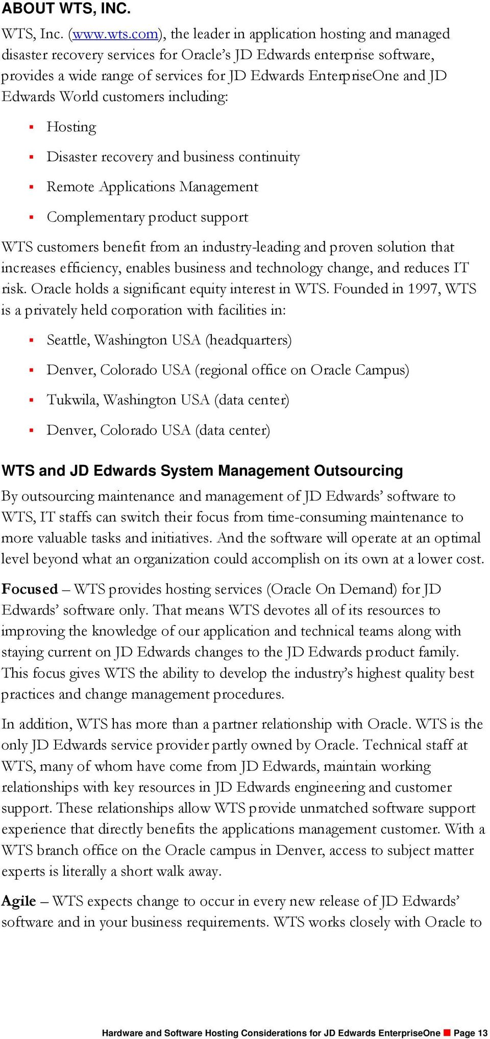 Edwards World customers including: Hosting Disaster recovery and business continuity Remote Applications Management Complementary product support WTS customers benefit from an industry-leading and