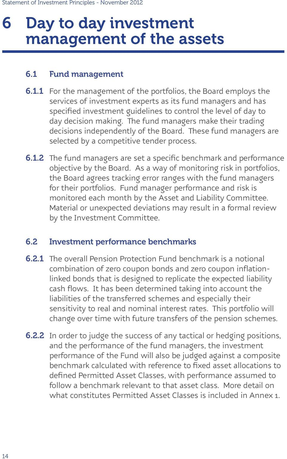 1 For the management of the portfolios, the Board employs the services of investment experts as its fund managers and has specified investment guidelines to control the level of day to day decision
