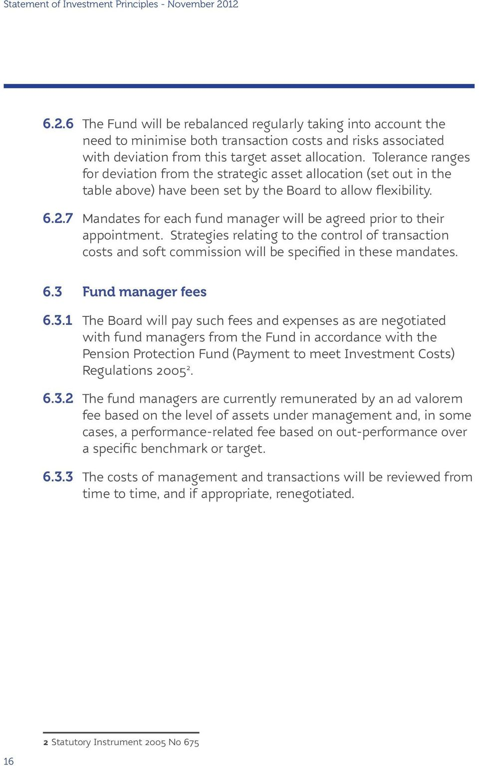 7 Mandates for each fund manager will be agreed prior to their appointment. Strategies relating to the control of transaction costs and soft commission will be specified in these mandates. 6.