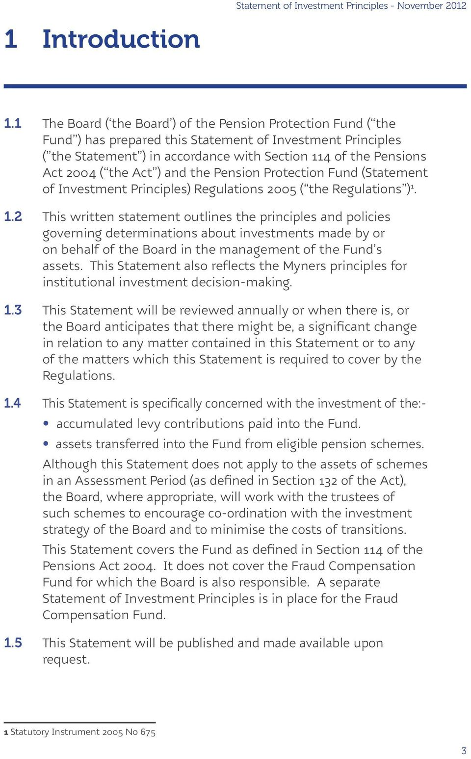 the Act ) and the Pension Protection Fund (Statement of Investment Principles) Regulations 2005 ( the Regulations ) 1.