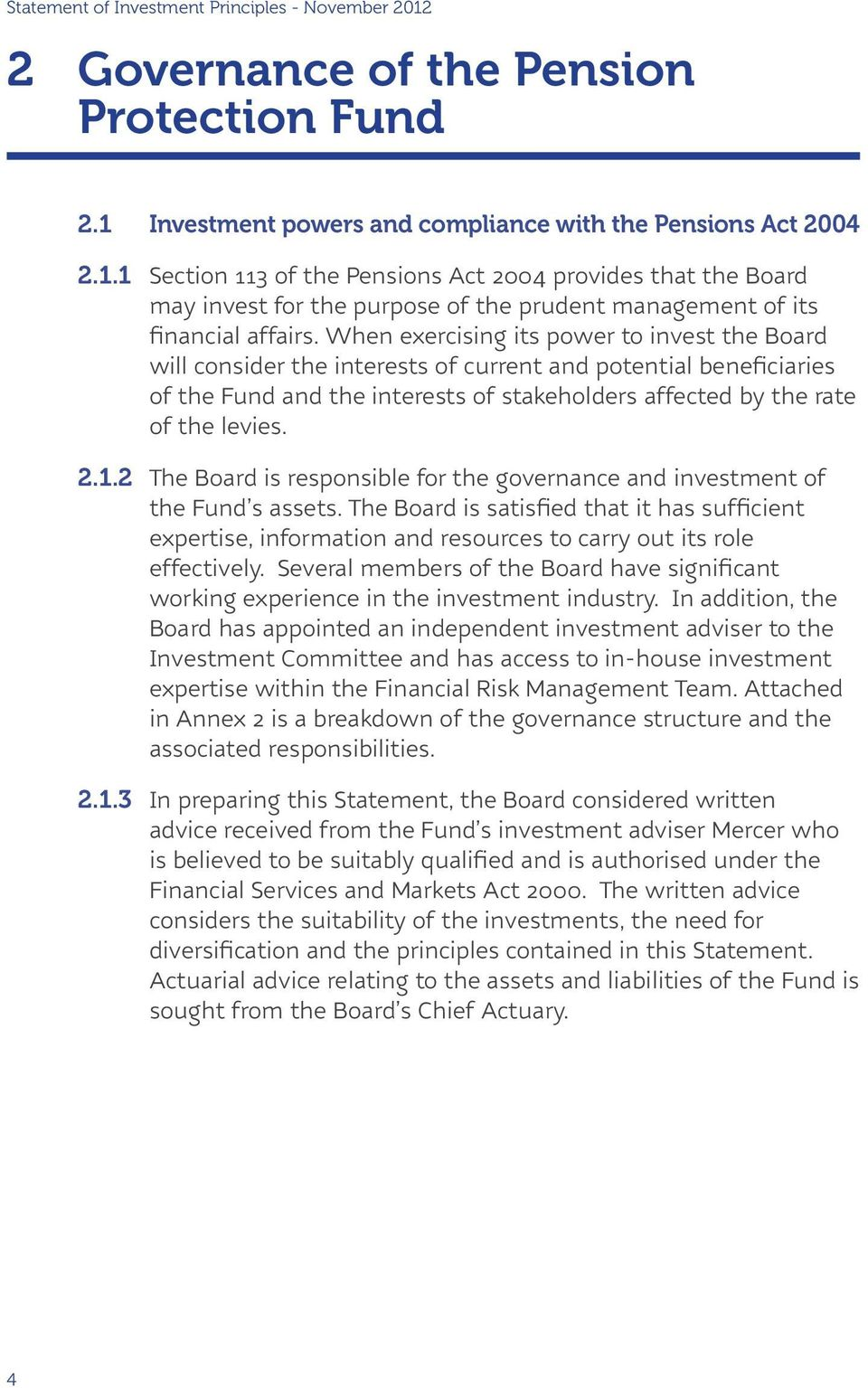 2 The Board is responsible for the governance and investment of the Fund s assets. The Board is satisfied that it has sufficient expertise, information and resources to carry out its role effectively.