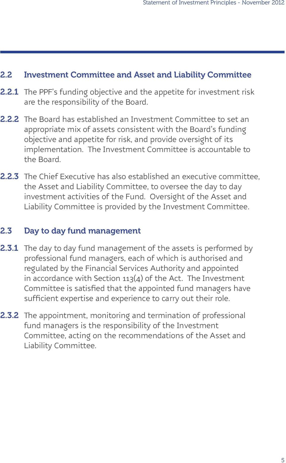 The Investment Committee is accountable to the Board. 2.