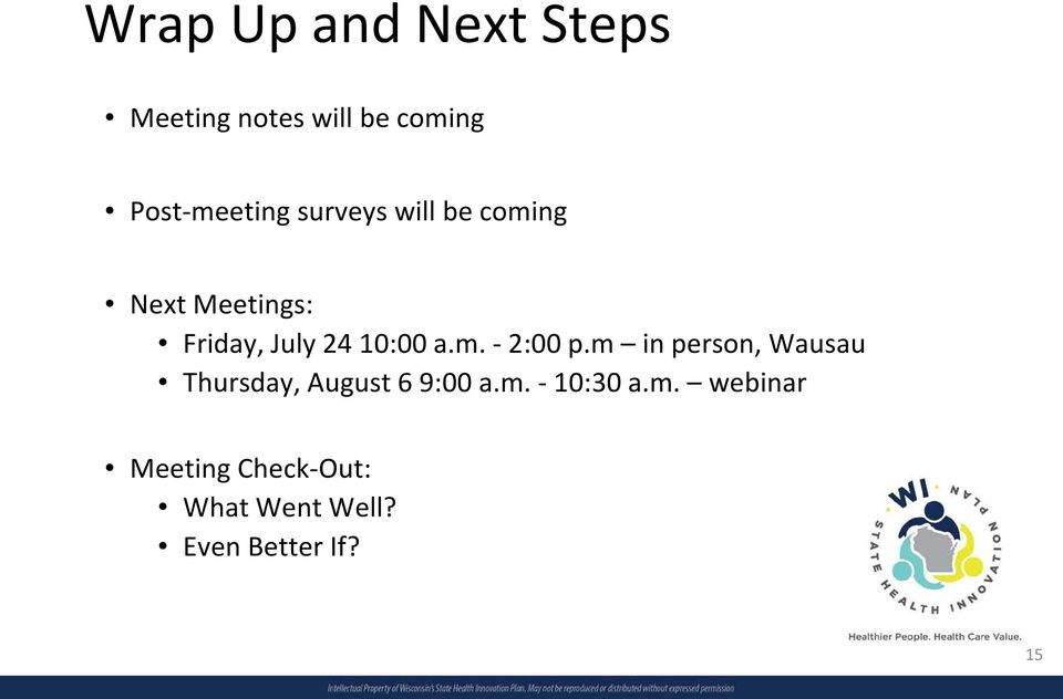 m in person, Wausau Thursday, August 6 9:00 a.m. - 10:30 a.m. webinar Meeting Check-Out: What Went Well?