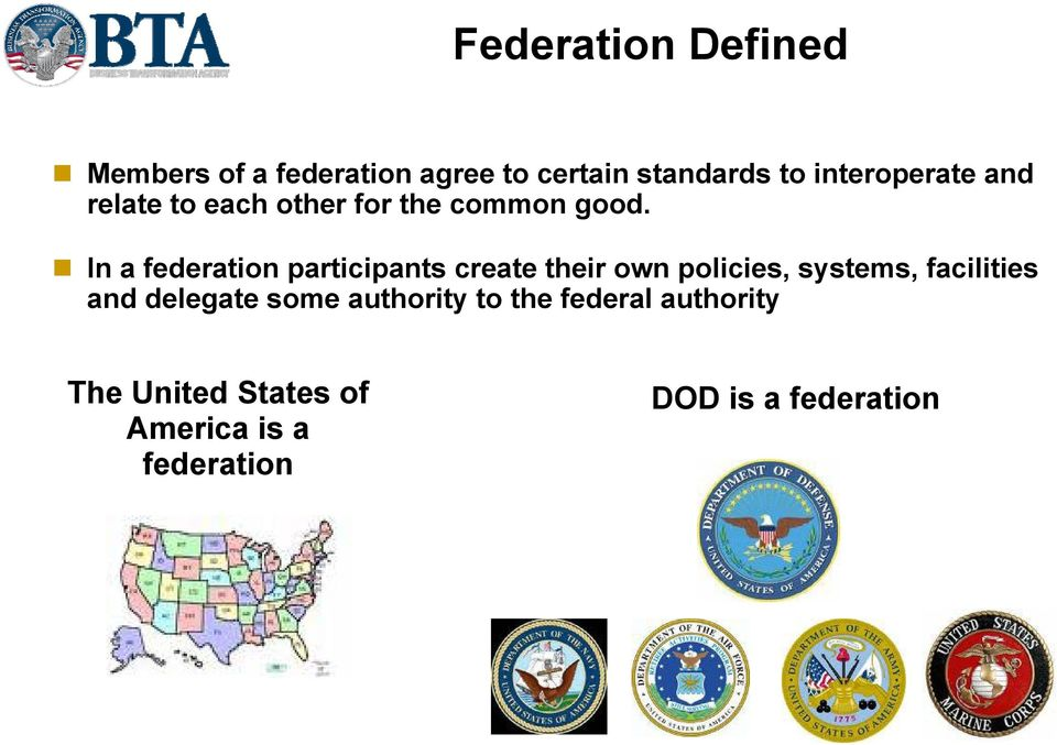 In a federation participants create their own policies, systems, facilities and