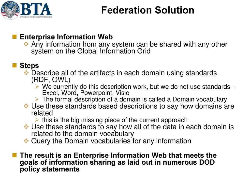 these standards based descriptions to say how domains are related this is the big missing piece of the current approach Use these standards to say how all of the data in each domain is related to