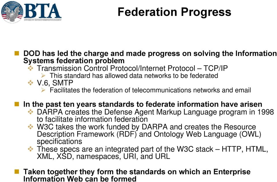 6, SMTP Facilitates the federation of telecommunications networks and email In the past ten years standards to federate information have arisen DARPA creates the Defense Agent Markup Language program