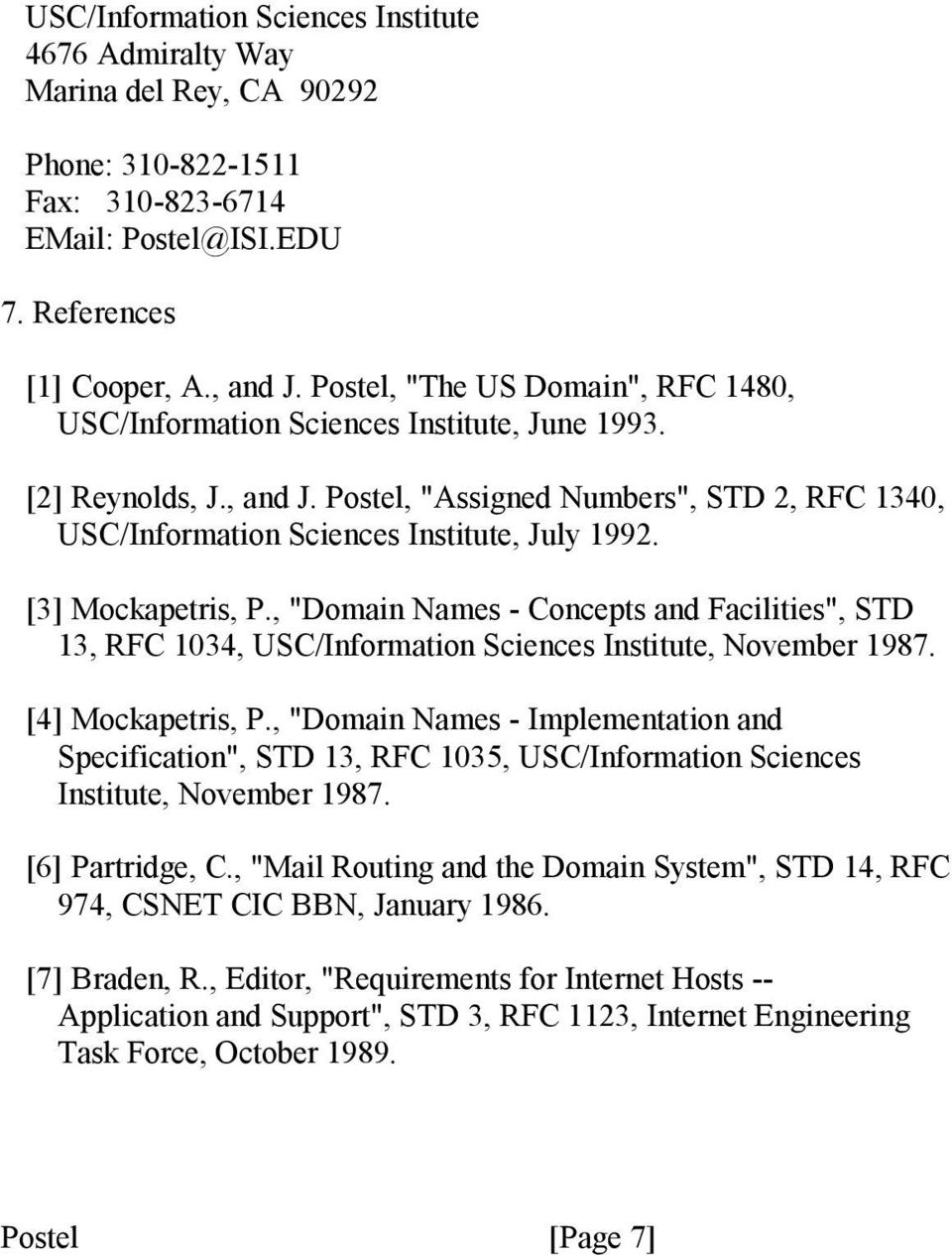 "[3] Mockapetris, P., ""Domain Names - Concepts and Facilities"", STD 13, RFC 1034, USC/Information Sciences Institute, November 1987. [4] Mockapetris, P."