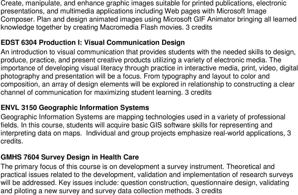 3 credits EDST 6304 Production I: Visual Communication Design An introduction to visual communication that provides students with the needed skills to design, produce, practice, and present creative