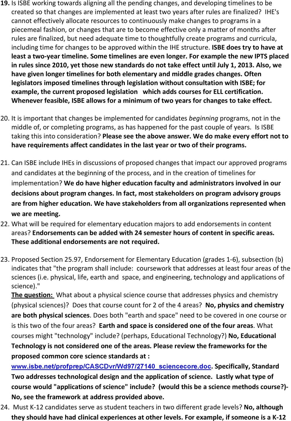 but need adequate time to thoughtfully create programs and curricula, including time for changes to be approved within the IHE structure. ISBE does try to have at least a two- year timeline.