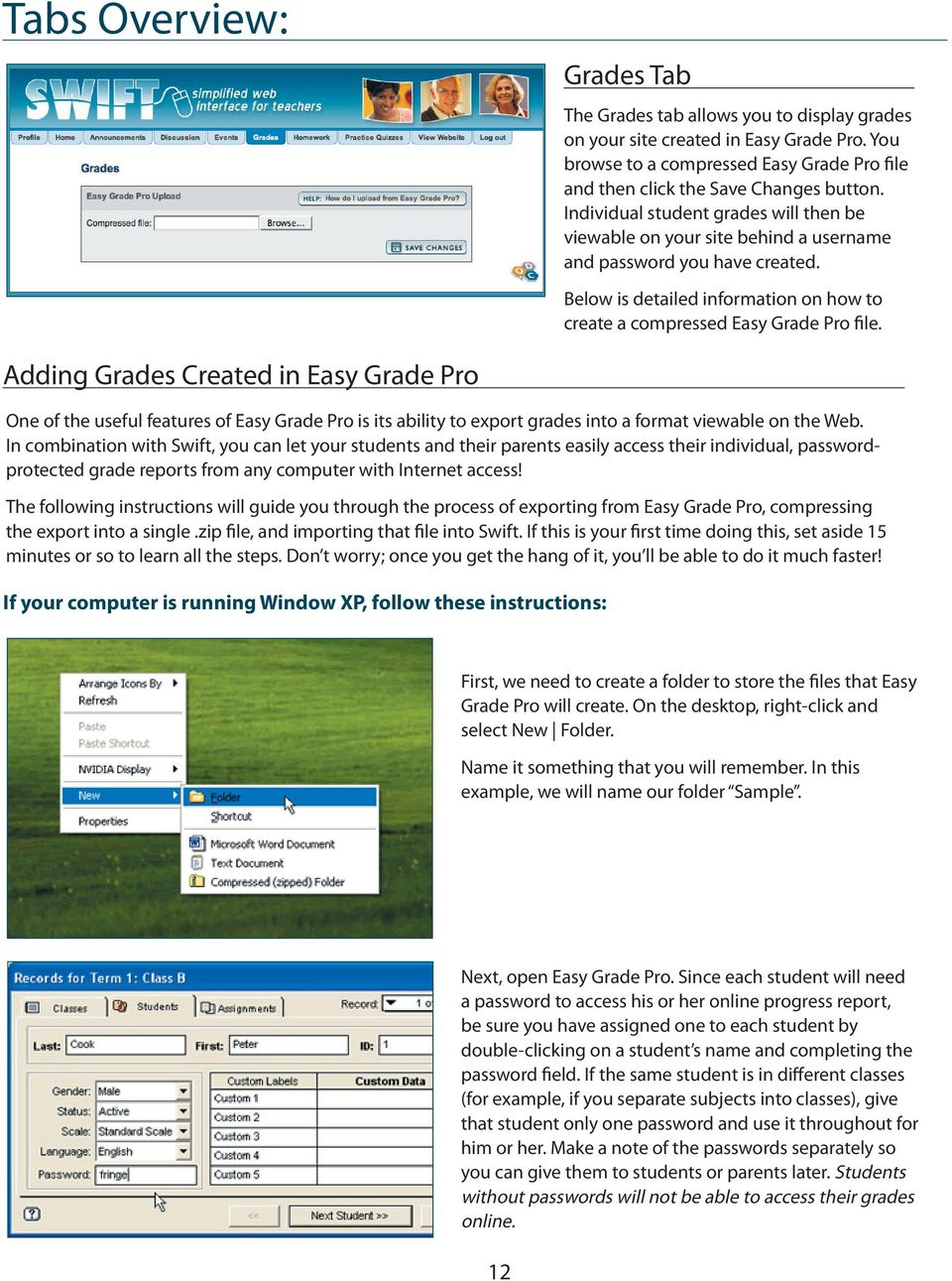 Adding Grades Created in Easy Grade Pro One of the useful features of Easy Grade Pro is its ability to export grades into a format viewable on the Web.